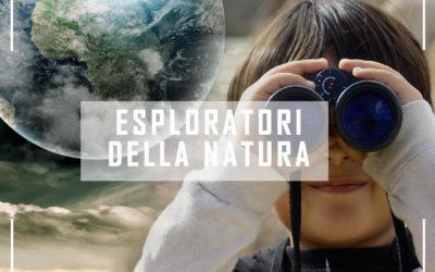 Campus Scientifici: ESPLORATORI DELLA NATURA