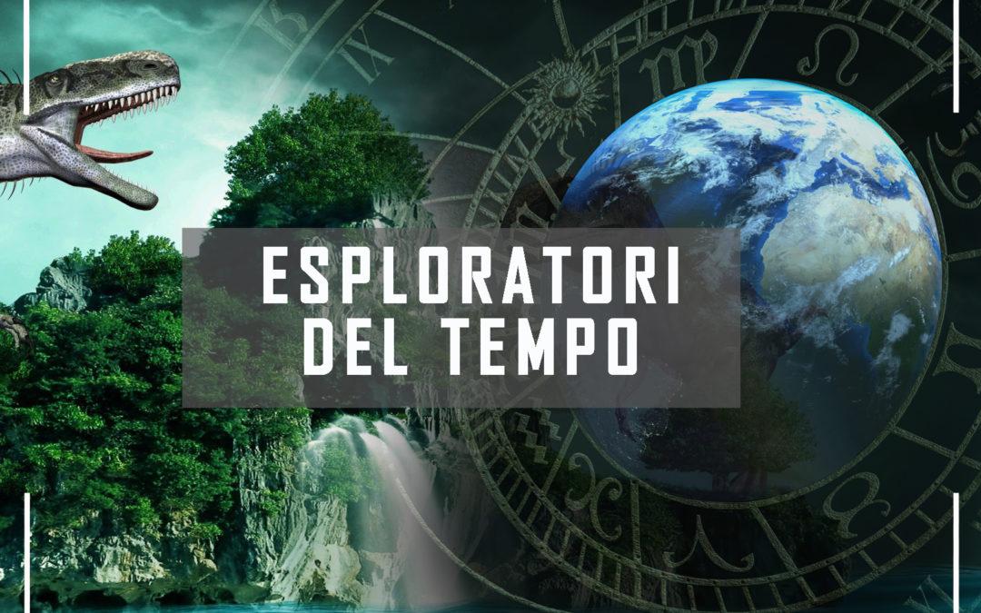 Campus Scientifici: ESPLORATORI DEL TEMPO